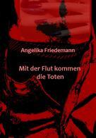 Angelika Friedemann: Mit der Flut kommen die Toten
