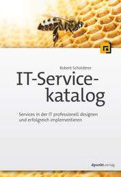 IT-Servicekatalog - Services in der IT professionell designen und erfolgreich implementieren