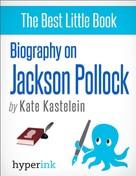 Kate Kastelein: Biography of Jackson Pollock ★★★★★