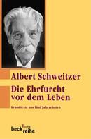 Albert Schweitzer: Die Ehrfurcht vor dem Leben