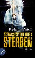 Freda Wolff: Schwesterlein muss sterben ★★★★