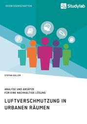Luftverschmutzung in urbanen Räumen - Analyse und Ansätze für eine nachhaltige Lösung