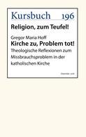Gregor Maria Hoff: Kirche zu, Problem tot!