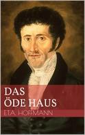 Ernst Theodor Amadeus Hoffmann: Das öde Haus