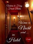 Valerie le Fiery: Wenn es Nacht wird ... im Hotel