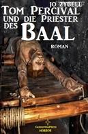 Jo Zybell: Tom Percival und die Priester des Baal