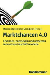 Marktchancen 4.0 - Erkennen, entwicklen und umsetzen innovativer Geschäftsmodelle