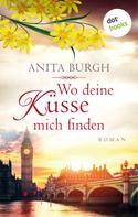 Anita Burgh: Wo deine Küsse mich finden