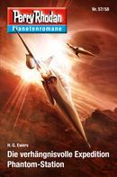 H. G. Ewers: Planetenroman 57 + 58: Die verhängnisvoll Expedition / Phantom-Station