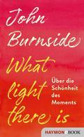 John Burnside: What light there is