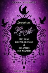 Sammelband: Lunadar 1+2 - Das Erbe der Carringtons & Der Orden der Meander