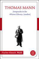Thomas Mann: [Ansprache in der »Wiener Library«, London]