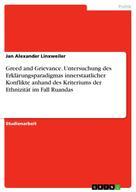 Jan Alexander Linxweiler: Greed and Grievance. Untersuchung des Erklärungsparadigmas innerstaatlicher Konflikte anhand des Kriteriums der Ethnizität im Fall Ruandas
