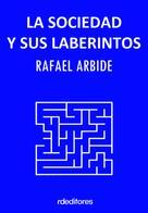 Rafael Arbide: La sociedad y sus laberintos