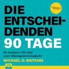 Федор Михайлович Достоевский: Die entscheidenden 90 Tage - So meistern Sie jede neue Managementaufgabe (Ungekürzt)