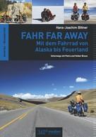 Hans-Joachim Bittner: Fahr Far Away: Mit dem Fahrrad von Alaska bis Feuerland ★★★★