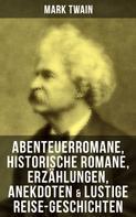 Mark Twain: Mark Twain: Abenteuerromane, Historische Romane, Erzählungen, Anekdoten & Lustige Reise-Geschichten