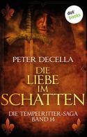 Peter deCella: Die Tempelritter-Saga - Band 14: Die Liebe im Schatten ★★★★