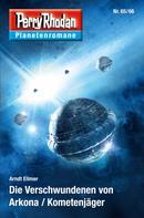 Arndt Ellmer: Planetenroman 65 + 66: Die Verschwundenen von Arkona / Kometenjäger