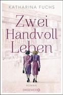 Katharina Fuchs: Zwei Handvoll Leben ★★★★