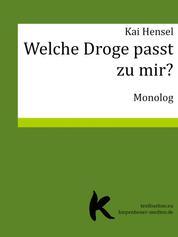 Welche Droge passt zu mir? - Monolog