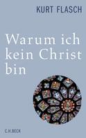 Kurt Flasch: Warum ich kein Christ bin