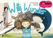 Willi Wunder - Das Bilder-Erzählbuch für alle Kinder, die ihre Einzigartigkeit entdecken wollen
