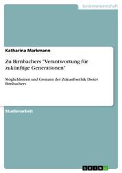"""Zu Birnbachers """"Verantwortung für zukünftige Generationen"""" - Möglichkeiten und Grenzen der Zukunftsethik Dieter Birnbachers"""