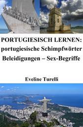 Portugiesisch lernen: portugiesische Schimpfwörter ‒ Beleidigungen ‒ Sex-Begriffe