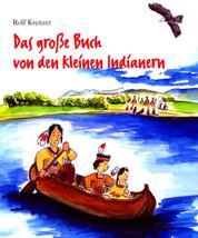 Das große Buch von den kleinen Indianern - Mit Rolf Krenzer und Stephen Janetzko auf Entdeckungsreise in die Welt der Indianer