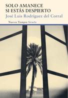 José Luis Rodríguez del Corral: Solo amanece si estás despierto
