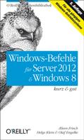 Æleen Frisch: Windows-Befehle für Server 2012 & Windows 8 kurz & gut