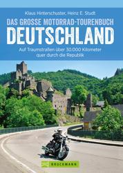Das große Motorrad-Tourenbuch Deutschland - Auf Traumstraßen über 30.000 Kilometer quer durch die Republik