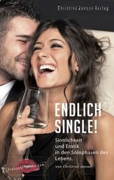 Endlich Single! Sinnlichkeit und Erotik in den Solophasen des Lebens. - Inspirationen für neugierige Frauen