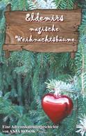 Anja Rosok: Eldemirs magische Weihnachtsbäume