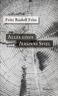 Fritz Rudolf Fries: Alles eines Irrsinns Spiel ★★