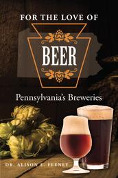 For the Love of Beer - Pennsylvania's Breweries
