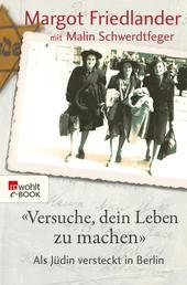 """""""Versuche, dein Leben zu machen"""" - Als Jüdin versteckt in Berlin"""