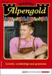 Alpengold 304 - Heimatroman - Geliebt, verdächtigt und gemieden