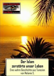 Der Islam zerstörte unser Leben - Eine wahre Geschichte aus Tunesien