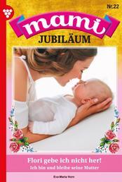 Mami Jubiläum 22 – Familienroman - Flori gebe ich nicht her!