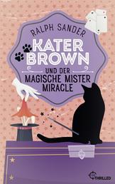 Kater Brown und der Magische Mister Miracle - Kurzkrimi