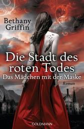 Die Stadt des roten Todes - Das Mädchen mit der Maske - Roman