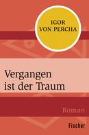 Igor von Percha: Vergangen ist der Traum