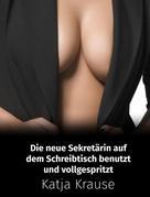 Katja Krause: Die neue Sekretärin auf dem Schreibtisch benutzt und vollgespritzt ★★★