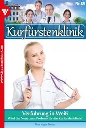 Kurfürstenklinik 85 – Arztroman - Verführung in Weiß