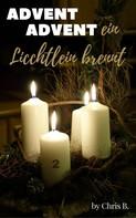 Chris B.: Advent Advent ein Lichtlein brennt