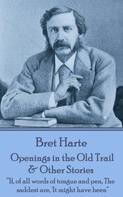 Bret Harte: Openings in the Old Trail & Other Stories
