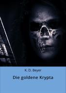K. D. Beyer: Die goldene Krypta