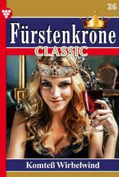 Fürstenkrone Classic 26 – Adelsroman - Komteß Wirbelwind